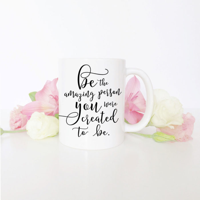 Be the amazing person you were meant to be. - Mug design by Grace & Serendipity