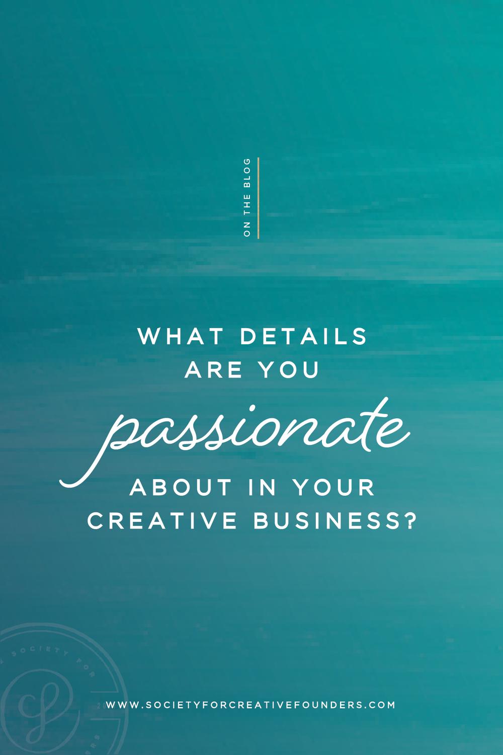 What Details are you Passionate about in your Creative Business