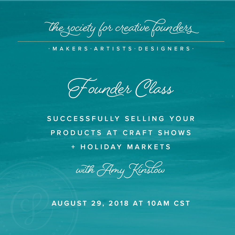 Successfully Selling Your Products at Craft Shows and Holiday Markets with Amy Kinslow - Join us for the Live class in August 2018
