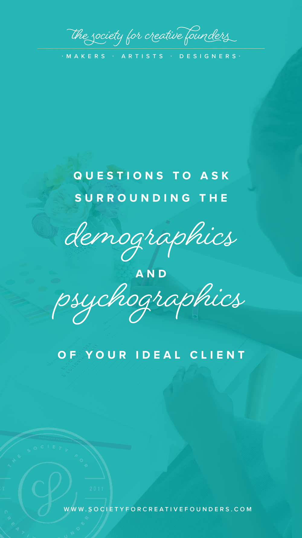 Ideal Client Demographics and Psychographics - Society for Creative Founders