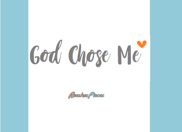 GOD CHOSE ME