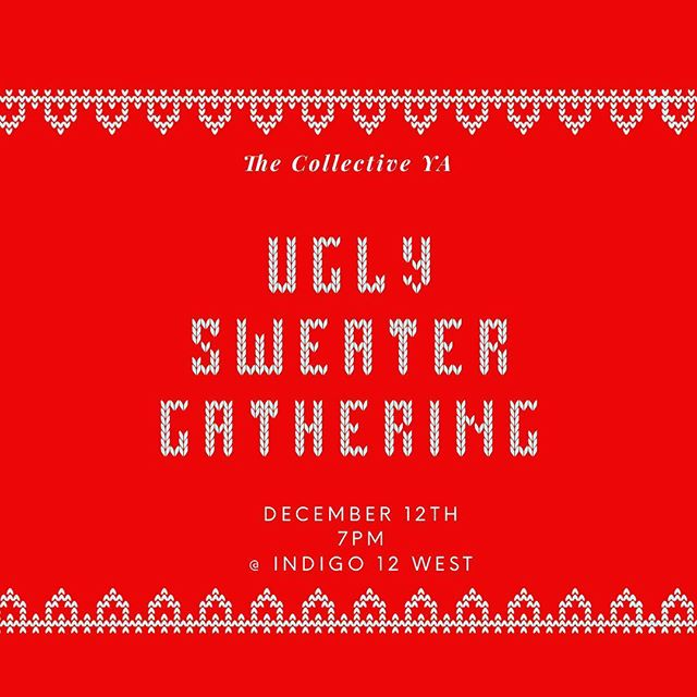 Join us for the last YA Gathering of the Year we will have an Ugly Sweater contest, Food, and Games location @ indigo12west #thecollectiveya