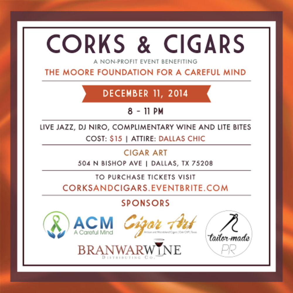 Corks & Cigars - Kick off this holiday season with us at Corks and Cigars on December 11th!Come enjoy complimentary drinks, lite bites, live jazz and the musical stylings of DJ Nirowhile supporting a great cause! There will also be cigars for purchase!Corks and Cigars benefits The Moore Foundation for A Careful Mind, a newly created non-profit that supports research and advocacy for mental health.Our aim is to encourage people to seek help and information regarding mental health and ending the stigmatization of mental illness in society.