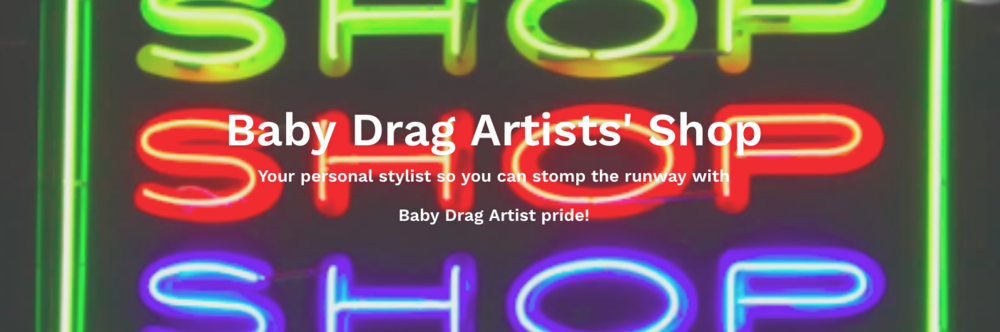 Baby Drag Artists Shop now open.png