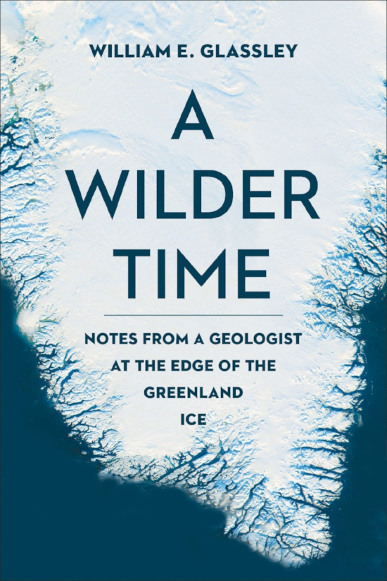 JBY A-Wilder-Time-Notes-from-a-Geologist-at-the-Edge-of-the-Greenland-Ice.jpg