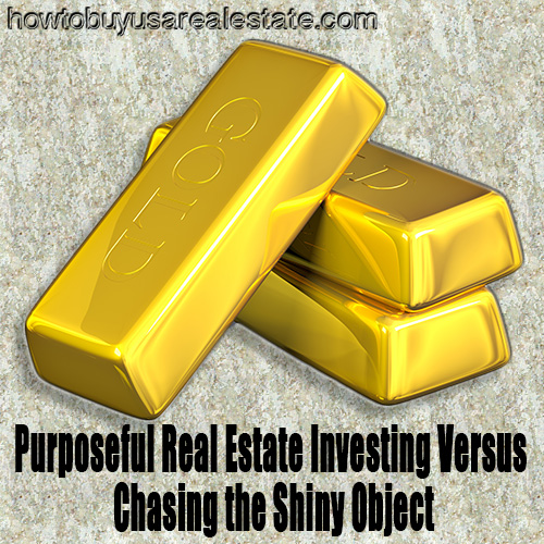 Purposeful Real Estate Investing Versus Chasing the Shiny Object