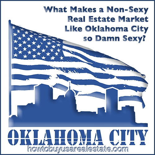 What Makes a Non-Sexy Real Estate Market Like Oklahoma City so Damn Sexy?