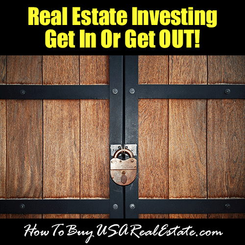 Real Estate Investing - Get In Or Get Out