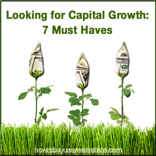 Looking for Capital Growth: 7 Must Haves