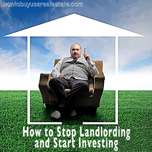 How to Stop Being A Landlord and Start Investing