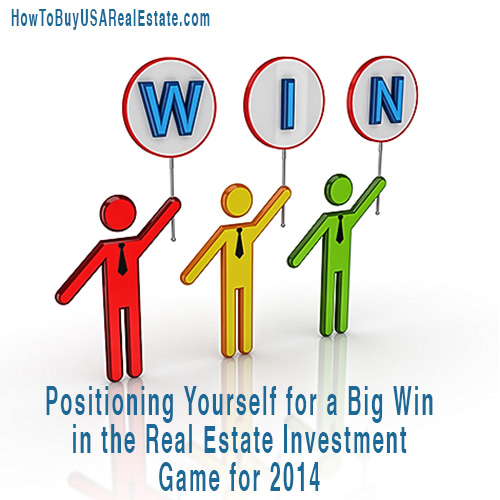 Positioning Yourself for a Big Win in the Real Estate Investment Game for 2014