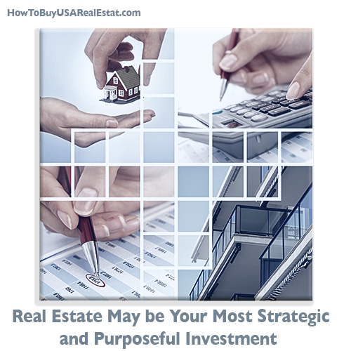 Real Estate May be Your Most Strategic and Purposeful Investment
