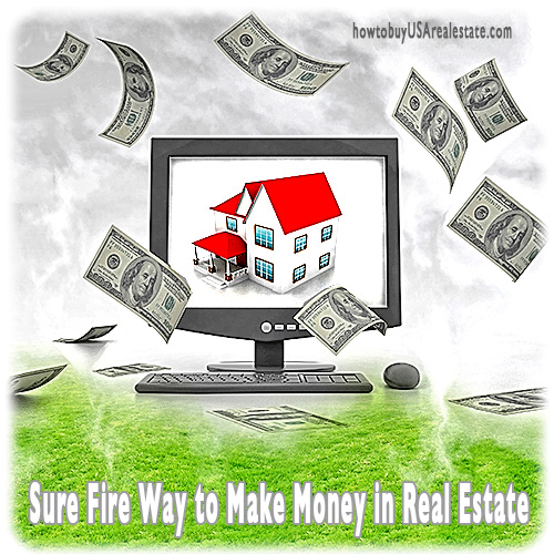 Sure Fire Way to Make Money in Real Estate