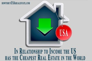 In Relationship to Income the US has the Cheapest Real Estate in the World