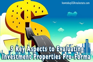 5 Key Aspects to Evaluating Investment Properties Pro-Forma (a 4 part series)