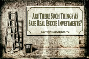 Are There Such Things As Safe Real Estate Investments?