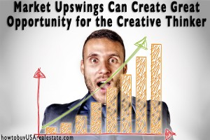 Market Upswings Can Create Great Opportunity for the Creative Thinker