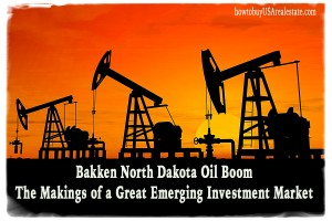 Bakken North Dakota Oil Boom: The Makings of a Great Emerging Investment Market