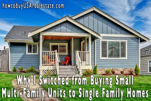 Why I Switched from Buying Small Multi-Family Units to Single Family Homes