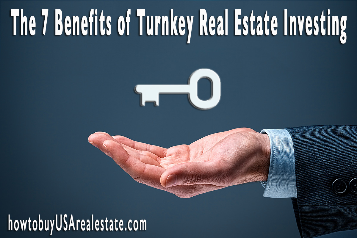 The 7 Benefits of Turnkey Real Estate Investing