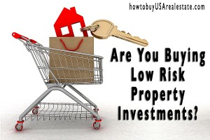 Are You Buying Low Risk Property Investments?