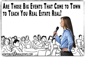 Are Those Big Events That Come to Town to Teach You Real Estate Real?