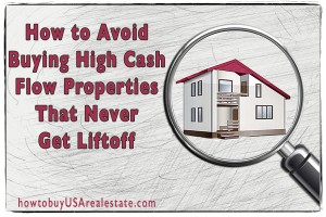 How to Avoid Buying High Cash Flow Properties That Never Get Liftoff