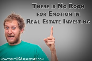 There is No Room for Emotion in Real Estate Investing