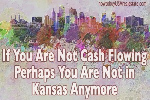 If You Are Not Cash Flowing Perhaps You Are Not in Kansas Anymore