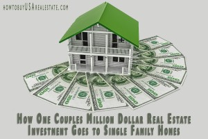 How One Couples Million Dollar Real Estate Investment Goes to Single Family Homes