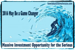 2016 May Be a Game Changer, Massive Investment Opportunity for the Serious