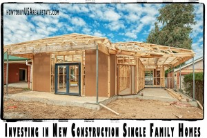 Investing in New Construction Single Family Homes