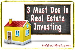 3 Must Dos in Real Estate Investing