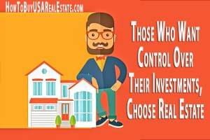 Those Who Want Control Over Their Investments, Choose Real Estate