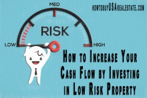 How to Increase Your Cash Flow by Investing in Low Risk Property