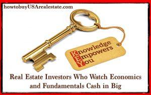 Real Estate Investors Who Watch Economics and Fundamentals Cash in Big