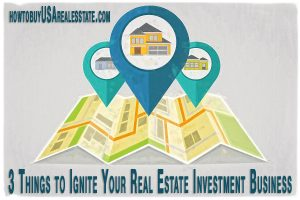 3 Things to Ignite Your Real Estate Investment Business