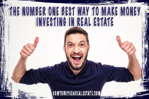 The Number One Best Way to Make Money Investing in Real Estate
