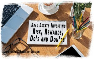 Real Estate Investing Risk, Rewards, Dos and Don'ts