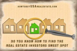 Do You Know How to Find the Real Estate Investors Sweet Spot