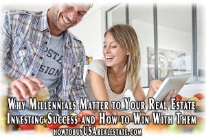 Why Millennials Matter to Your Real Estate Investing Success and How to Win With Them