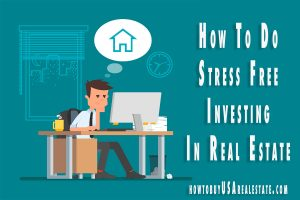 How To Do Stress Free Investing In Real Estate