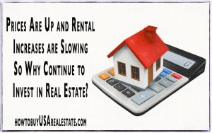 Prices Are Up and Rental Increases are Slowing So Why Continue to Invest in Real Estate?