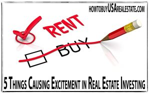 5 Things Causing Excitement in Real Estate Investing