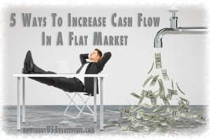 5 Ways To Increase Cash Flow In A Flat Market