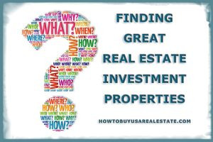 Finding Great Real Estate Investment Properties