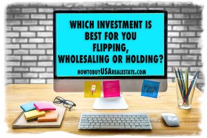 Which Investment is Best for You Flipping, Wholesaling or Holding?