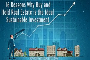 16 Reasons Why Buy and Hold Real Estate is the Ideal Sustainable Investment