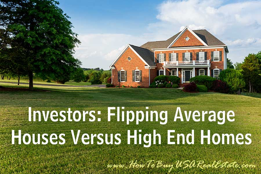 Flipping Average Versus High End Homes