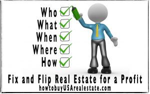 The Who, What, When, Where and How to Fix and Flip Real Estate for a Profit
